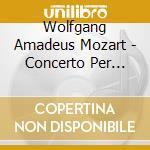 Mozart Wolfgang Amadeus - Concerto Per Clarinetto K 622 cd musicale di Wolfgang Amadeus Mozart