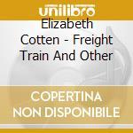Cotten, Elizabeth - Freight Train And Other cd musicale di Elizabeth Cotten