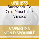 Various - Backroads To Cold Mountain cd musicale