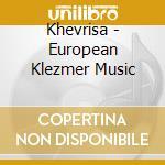 Khevrisa - European Klezmer Music cd musicale di KHEVRISA