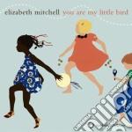 Elizabeth Mitchell - You Are My Little Bird cd musicale di Elizabeth Mitchell