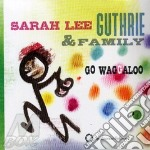 Sarah Lee Guthrie - Go Waggaloo cd musicale di GUTHRIE SARAH LEE