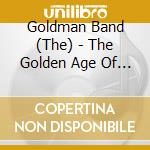 Golden age of amer.march - cd musicale di The goldman band