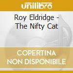 Roy Eldridge - The Nifty Cat cd musicale di Roy Eldridge