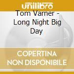 Tom Varner - Long Night Big Day cd musicale di Tom Varner