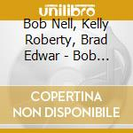 Bob Nell, Kelly Roberty, Brad Edwar - Bob Nell -  Why I Like Coffee cd musicale di Nell Bob