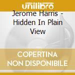 Jerome Harris - Hidden In Plain View cd musicale di Harris Jerome