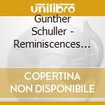 Gunther Schuller - Reminiscences & Reflectio cd musicale di Schuller Gunther