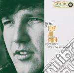 Tony Joe White - The Best Of Tony Joe White Featuring Polk Salad Annie cd musicale di WHITE TONY JOE