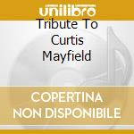 A TRIBUTE TO CURTIS MAYFIELD cd musicale di ARTISTI VARI