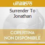 SURRENDER TO JONATHAN cd musicale di RICHMAN JONATHAN