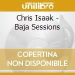 Chris Isaak - Baja Sessions cd musicale di ISAAK CHRIS
