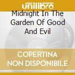 Midnight In The Garden Of Good And Evil cd musicale di O.S.T.