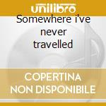 Somewhere i've never travelled cd musicale di Ambrosia