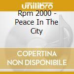 Rpm 2000 - Peace In The City cd musicale di Rpm 2000