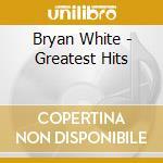 Greatest hits cd musicale di Bryan White