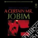 Antonio Carlos Jobim - A Certain Mr Jobim cd musicale di JOBIM ANTONIO CARLOS