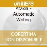 Ataxia - Automatic Writing cd musicale di ATAXIA