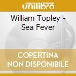 Sea fever cd musicale di William Topley