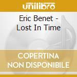 Eric Benet - Lost In Time cd musicale di Eric Benet