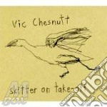 Vic Chesnutt - Skitter On Take-off cd musicale di Vic Chesnutt