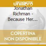 Jonathan Richman - Because Her Beauty Is Raw And Wild cd musicale di Jonathan Richman