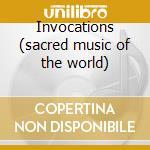 Invocations (sacred music of the world) cd musicale di Artisti Vari
