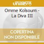 Omme Kolsoum - La Diva III cd musicale di Omme Kolsoum