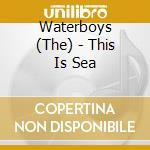 THIS IS THE SEA cd musicale di WATERBOYS THE