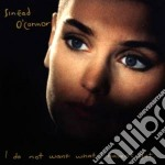 Sinead O'Connor - I Do Not Want What I Haven't Got cd musicale di Sinead O'connor
