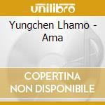 Yungchen Lhamo - Ama cd musicale di Lhamo Yungehen