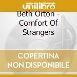 Beth Orton - Comfort Of Strangers cd musicale di ORTON BETH
