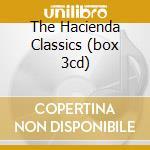 THE HACIENDA CLASSICS (BOX 3CD) cd musicale di ARTISTI VARI