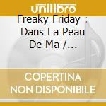 Ost - Freaky Friday : Dans La Peau De Ma cd musicale di O.S.T.