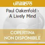 Paul Oakenfold - A Lively Mind cd musicale di OAKENFOLD PAUL