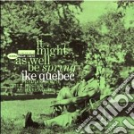 Ike Quebec - It Might As Well Be Spring cd musicale di Ike Quebec