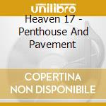 Heaven 17 - Penthouse And Pavement cd musicale di HEAVEN 17