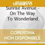 Sunrise Avenue - On The Way To Wonderland cd musicale di SUNRISE AVENUE