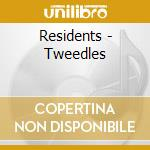 TWEEDLES                                  cd musicale di The Residents