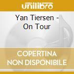 Yan Tiersen - On Tour cd musicale di TIERSEN YANN