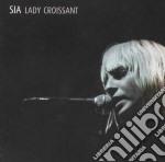 Sia - Lady Croissant Live cd musicale di SIA (CANTANTE ZERO 7)