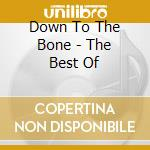 Down To The Bone - The Best Of cd musicale di Down to the bone