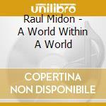 Raul Midon - A World Within A World cd musicale di Raul Midon