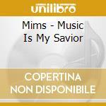 Mims - Music Is My Savior cd musicale di Mims