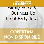 Business up front/party cd musicale di Family force 5