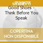 Think before you speak cd musicale di Shoes Good