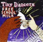 Tiny Dancers - Free School Milk cd musicale di Dancers Tiny