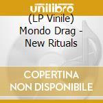 (LP VINILE) NEW RITUALS                               lp vinile di Drag Mondo