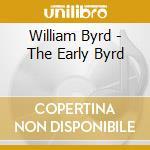 William Byrd - The Early Byrd cd musicale di Bill Byrd