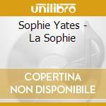 Sophie Yates - La Sophie cd musicale di Artisti Vari